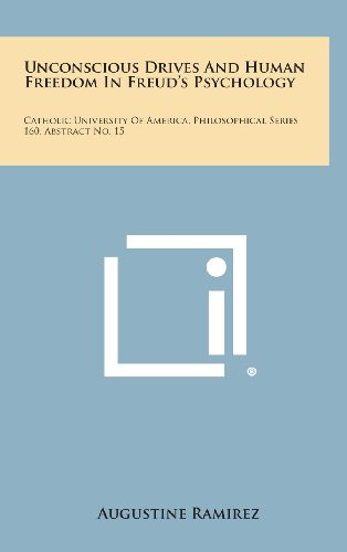9781258585495: Unconscious Drives and Human Freedom in Freud's Psychology: Catholic University of America, Philosophical Series 160, Abstract No. 15