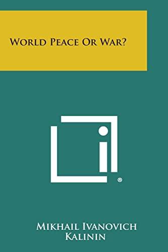 World Peace Or War?: Kalinin, Mikhail Ivanovich