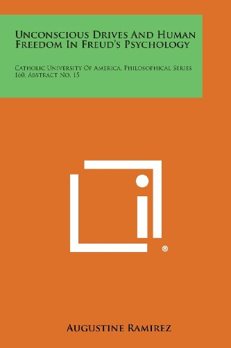 9781258587529: Unconscious Drives and Human Freedom in Freud's Psychology: Catholic University of America, Philosophical Series 160, Abstract No. 15