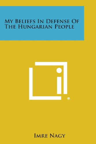 9781258587918: My Beliefs in Defense of the Hungarian People