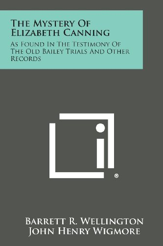 9781258590734: The Mystery of Elizabeth Canning: As Found in the Testimony of the Old Bailey Trials and Other Records