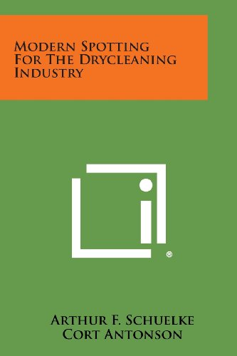 Modern Spotting for the Drycleaning Industry: Literary Licensing, LLC