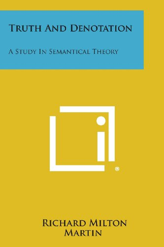 Truth and Denotation: A Study in Semantical: Richard Milton Martin