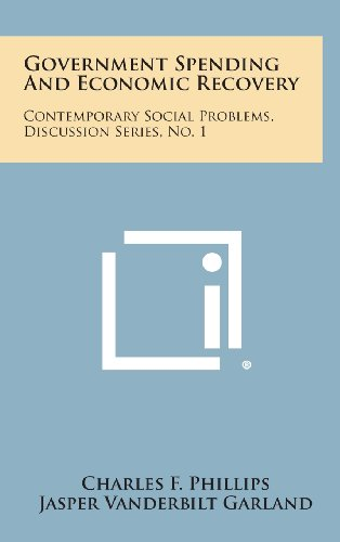 Government Spending and Economic Recovery: Contemporary Social Problems, Discussion Series, No. 1: ...