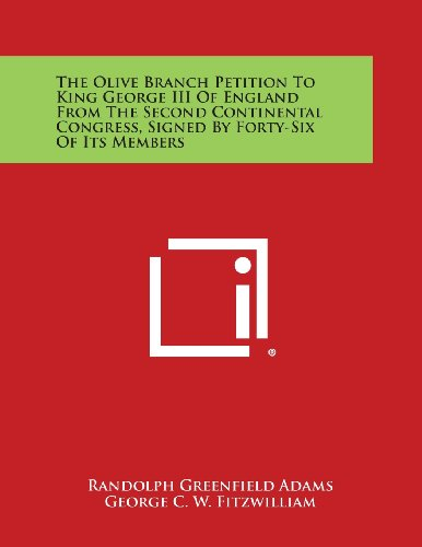 9781258599577: The Olive Branch Petition to King George III of England from the Second Continental Congress, Signed by Forty-Six of Its Members