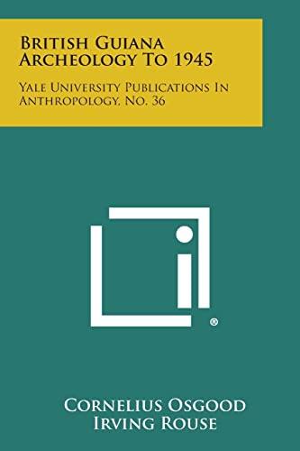 9781258601355: British Guiana Archeology to 1945: Yale University Publications in Anthropology, No. 36
