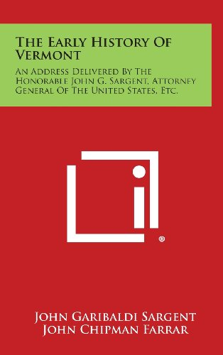 The Early History Of Vermont: An Address Delivered By The Honorable John G. Sargent, Attorney ...