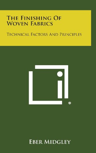 9781258607012: The Finishing Of Woven Fabrics: Technical Factors And Principles