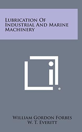 Lubrication of Industrial and Marine Machinery (Hardback: Forbes, William Gordon