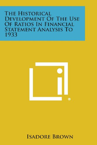 9781258610616: The Historical Development Of The Use Of Ratios In Financial Statement Analysis To 1933