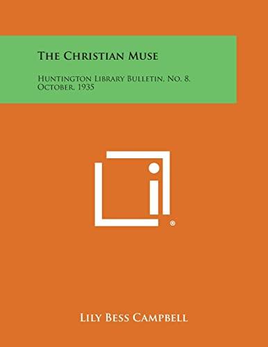 9781258611033: The Christian Muse: Huntington Library Bulletin, No. 8, October, 1935