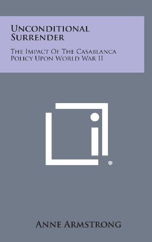 9781258620059: Unconditional Surrender: The Impact of the Casablanca Policy Upon World War II