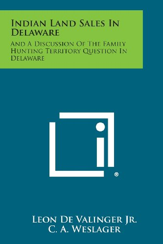 Indian Land Sales In Delaware: And A Discussion Of The Family Hunting Territory Question In Delaware (1258622076) by Leon De Valinger Jr.; C. A. Weslager