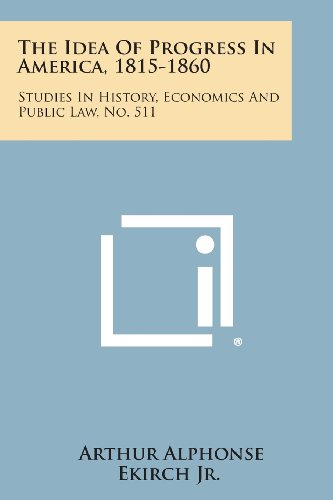 9781258625986: The Idea of Progress in America, 1815-1860: Studies in History, Economics and Public Law, No. 511