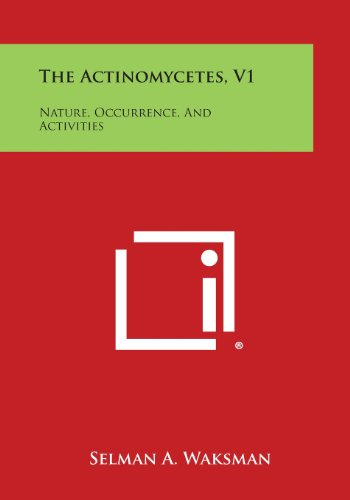The Actinomycetes, V1: Nature, Occurrence, And Activities: Selman A. Waksman
