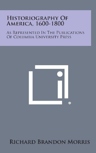 Historiography of America, 1600-1800: As Represented in the Publications of Columbia University Press (1258629437) by Morris, Richard Brandon