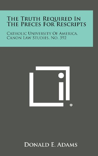 9781258630607: The Truth Required in the Preces for Rescripts: Catholic University of America, Canon Law Studies, No. 392