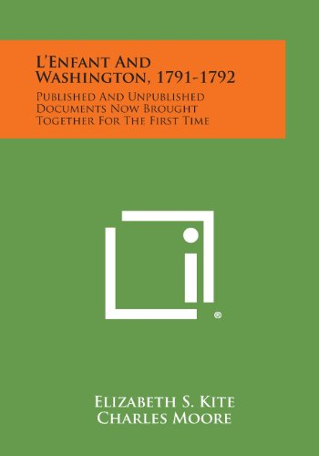 L'Enfant and Washington, 1791-1792: Published and Unpublished Documents Now Brought Together ...