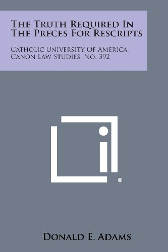 9781258637224: The Truth Required in the Preces for Rescripts: Catholic University of America, Canon Law Studies, No. 392