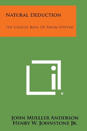 9781258637866: Natural Deduction: The Logical Basis Of Axiom Systems