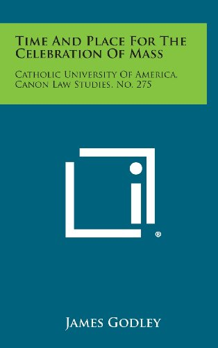 9781258643003: Time and Place for the Celebration of Mass: Catholic University of America, Canon Law Studies, No. 275