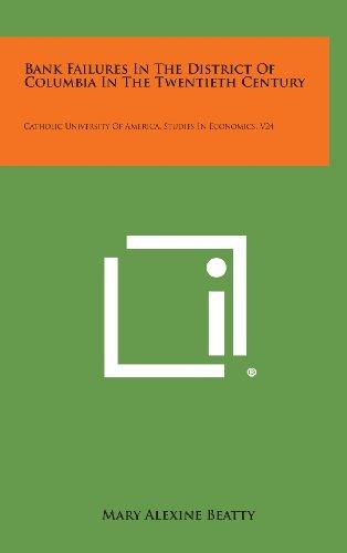 9781258643249: Bank Failures in the District of Columbia in the Twentieth Century: Catholic University of America, Studies in Economics, V24