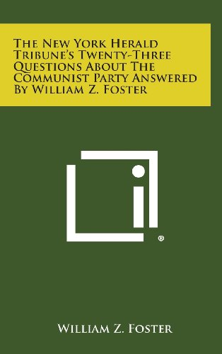 9781258643751: The New York Herald Tribune's Twenty-Three Questions about the Communist Party Answered by William Z. Foster