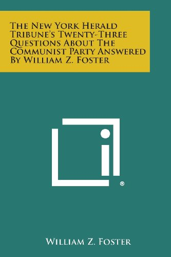 9781258644611: The New York Herald Tribune's Twenty-Three Questions about the Communist Party Answered by William Z. Foster