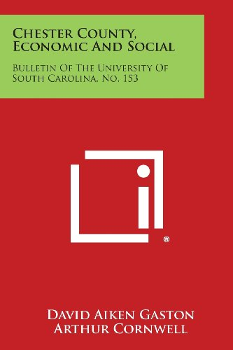 9781258646257: Chester County, Economic and Social: Bulletin of the University of South Carolina, No. 153