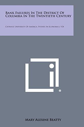 9781258648374: Bank Failures in the District of Columbia in the Twentieth Century: Catholic University of America, Studies in Economics, V24