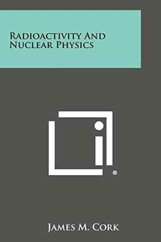 9781258648862: Radioactivity and Nuclear Physics