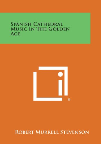 Spanish Cathedral Music in the Golden Age (1258649071) by Robert Murrell Stevenson