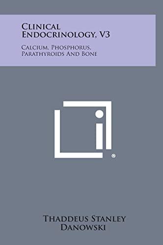 9781258649661: Clinical Endocrinology, V3: Calcium, Phosphorus, Parathyroids and Bone