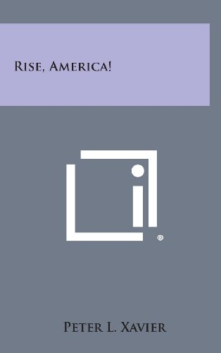 Rise, America! (Hardback or Cased Book): Xavier, Peter L.
