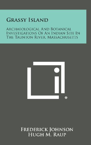 9781258653439: Grassy Island: Archaeological and Botanical Investigations of an Indian Site in the Taunton River, Massachusetts