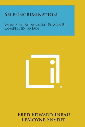 9781258656447: Self-Incrimination: What Can an Accused Person Be Compelled to Do?