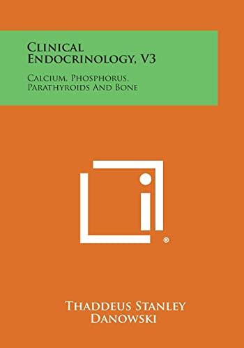 9781258659301: Clinical Endocrinology, V3: Calcium, Phosphorus, Parathyroids and Bone