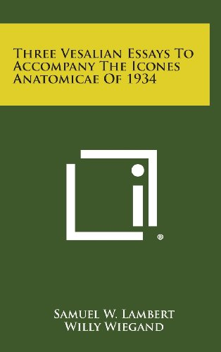 9781258662554: Three Vesalian Essays to Accompany the Icones Anatomicae of 1934