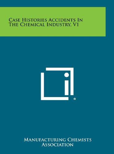 Case Histories Accidents in the Chemical Industry,: Manufacturing Chemists Association