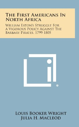 9781258663308: The First Americans in North Africa: William Eaton's Struggle for a Vigorous Policy Against the Barbary Pirates, 1799-1805