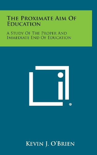 9781258663544: The Proximate Aim of Education: A Study of the Proper and Immediate End of Education