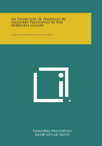 9781258665487: An Exhibition of Drawings by Gregorio Prestopino at the Nordness Gallery: Landscape Experiences in Black and White