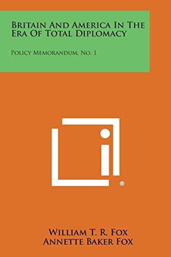 9781258666088: Britain and America in the Era of Total Diplomacy: Policy Memorandum, No. 1