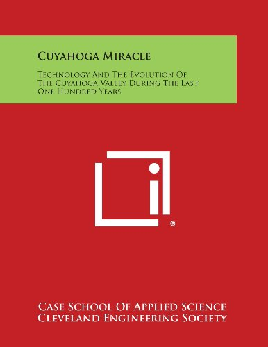 9781258666828: Cuyahoga Miracle: Technology and the Evolution of the Cuyahoga Valley During the Last One Hundred Years