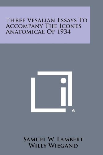 9781258667658: Three Vesalian Essays to Accompany the Icones Anatomicae of 1934