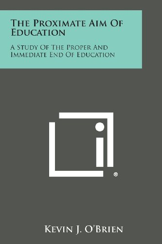 9781258668648: The Proximate Aim of Education: A Study of the Proper and Immediate End of Education