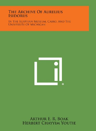 9781258670764: The Archive of Aurelius Isidorus: In the Egyptian Museum, Cairo, and the University of Michigan