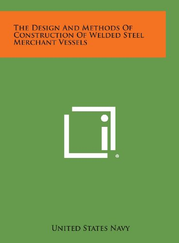 9781258670931: The Design and Methods of Construction of Welded Steel Merchant Vessels