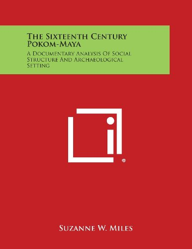 9781258676995: The Sixteenth Century Pokom-Maya: A Documentary Analysis of Social Structure and Archaeological Setting
