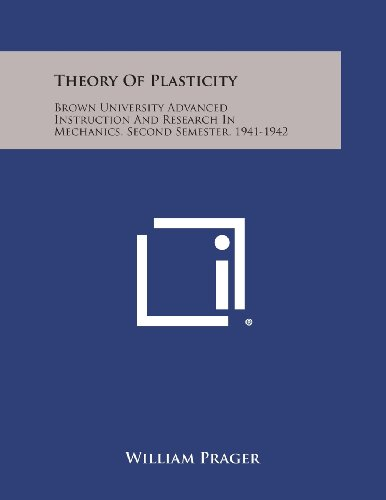 9781258679712: Theory of Plasticity: Brown University Advanced Instruction and Research in Mechanics, Second Semester, 1941-1942